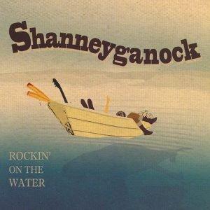 Rockin on the Water - Shanneyganock | O'Brien's Music